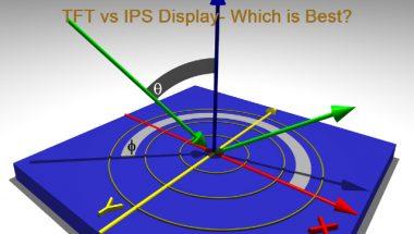 TFT vs IPS Display- Which is Best?